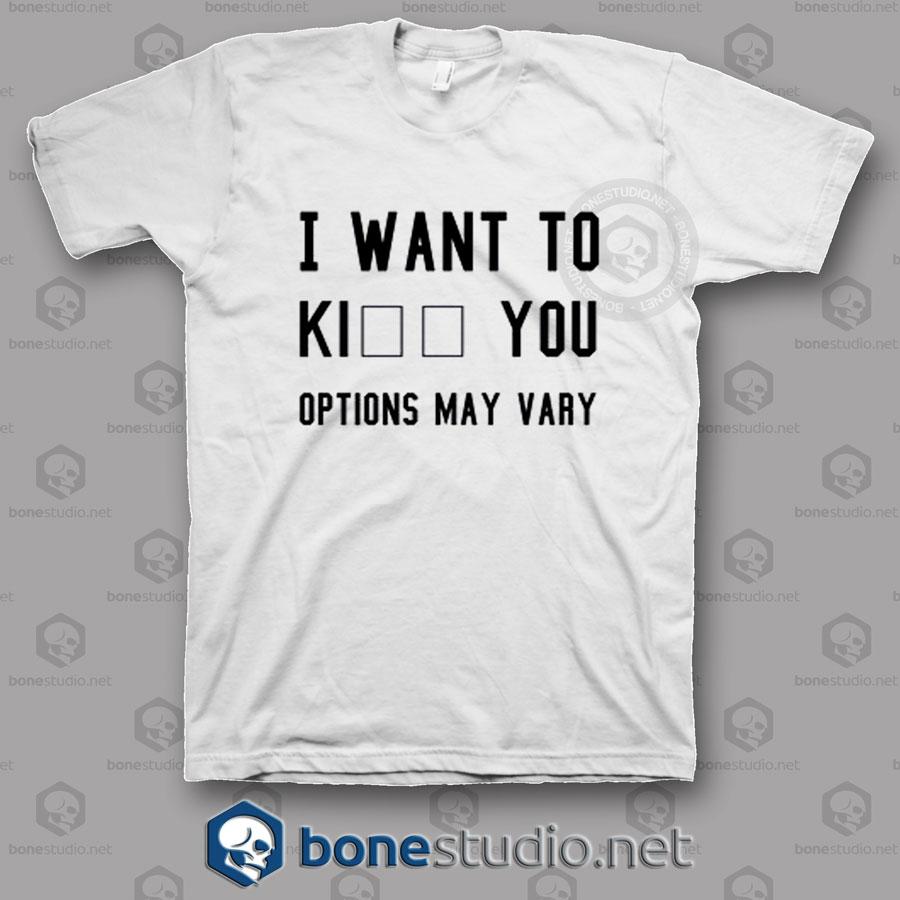 I Want To Kill You Options May Vary T Shirt