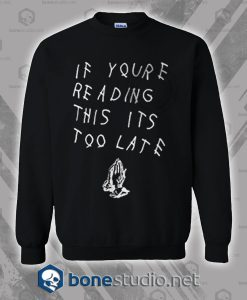 If You Are Reading This It's Too Late Drake Sweatshirt