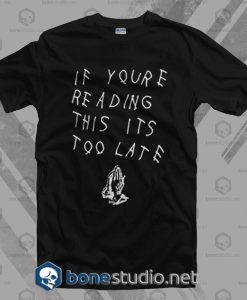 If You Are Reading This It's Too Late Drake T Shirt