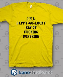 I'm A Happy Go Lucky T Shirt
