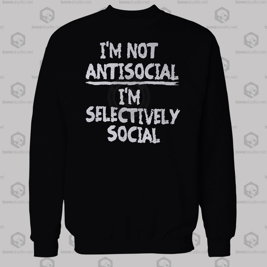268647bb8 I'm Not Anti Social I'm Selectively Social Quote Sweatshirt Unisex size ...