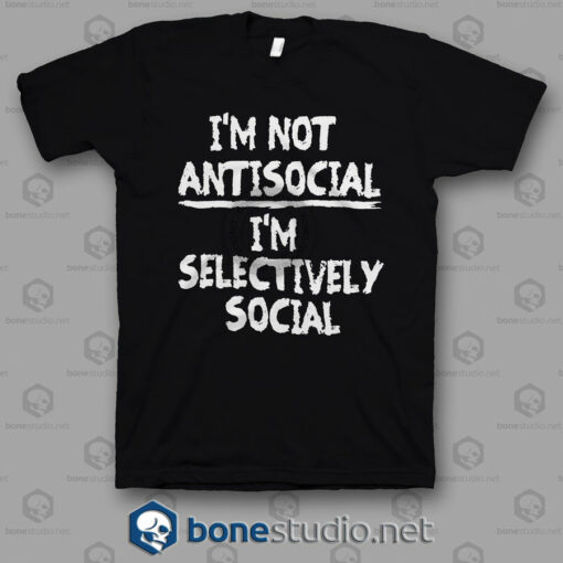 I'm Not Anti Social I'm Selectively Social Quote T Shirt
