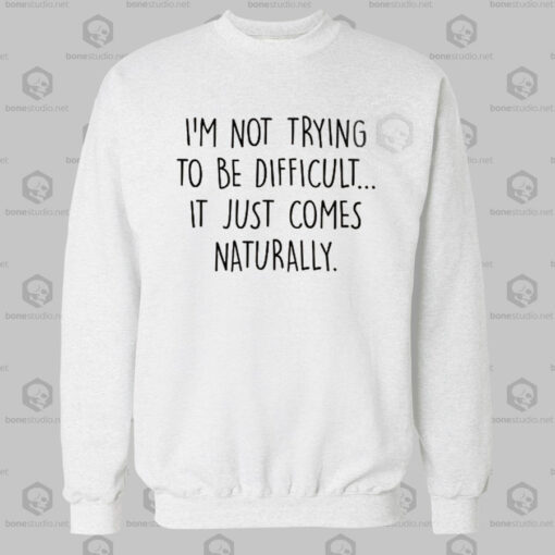 I'm Not Trying To Be Difficult Sweatshirt Unisex