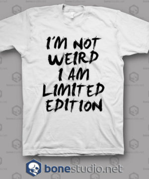 I'm Not Weird I Am Limited Edition T Shirt