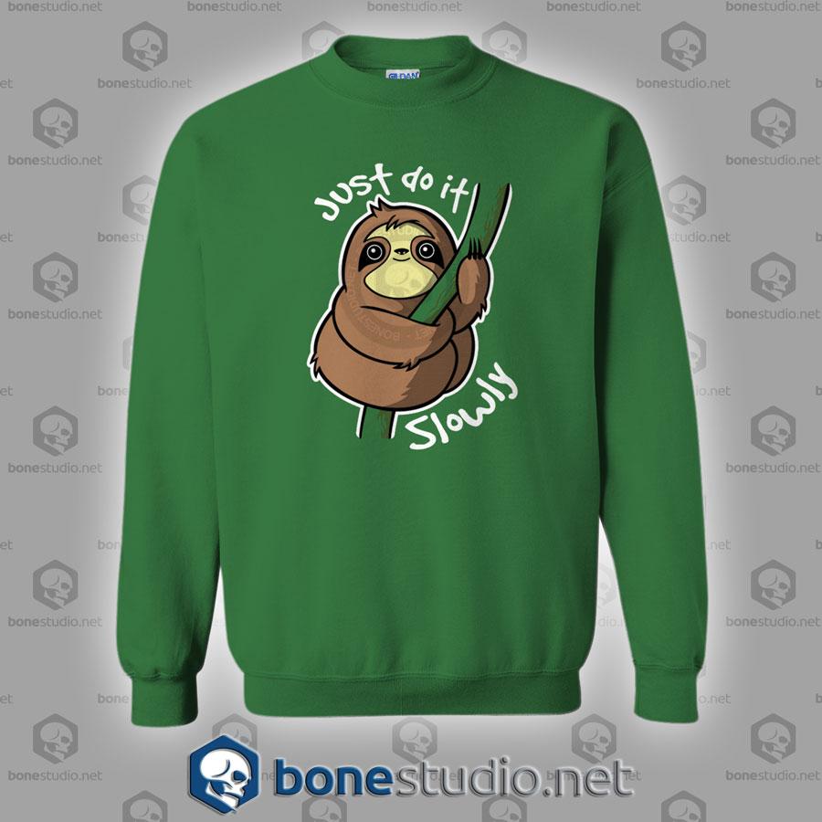 Just Do It Slowly Sweatshirt