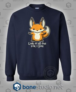 Look At All The Fox I Give Sweatshirt
