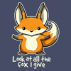 Look At All The Fox I Give T Shirt