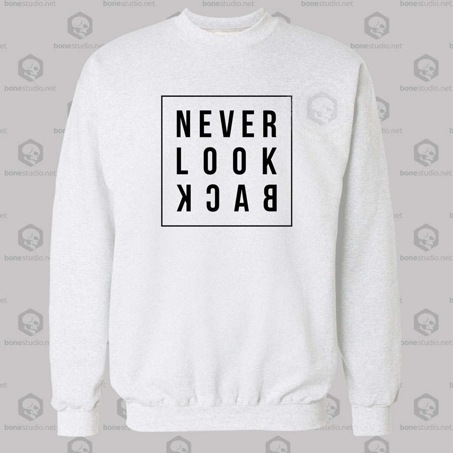 Never Look Back Sweatshirt