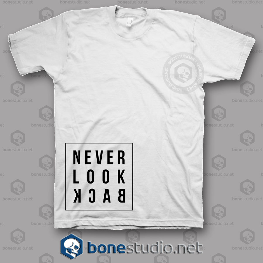 Never Look Back T Shirt