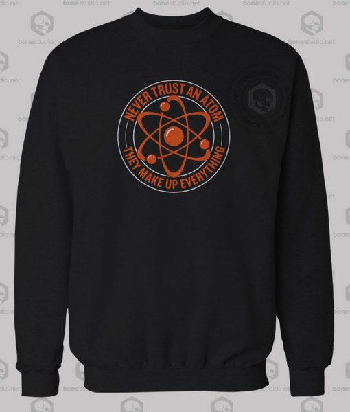 Never Trust An Atom Sweatshirt