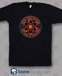 Never Trust An Atom T Shirt