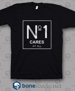 No 1 Cares At All T Shirt