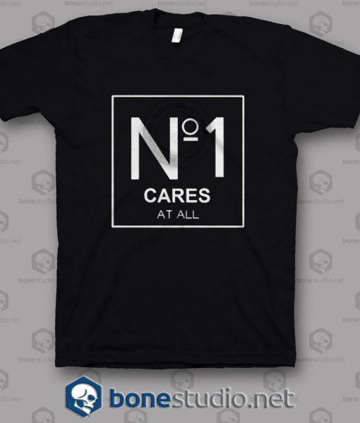 No 1 Cares At All T Shirt