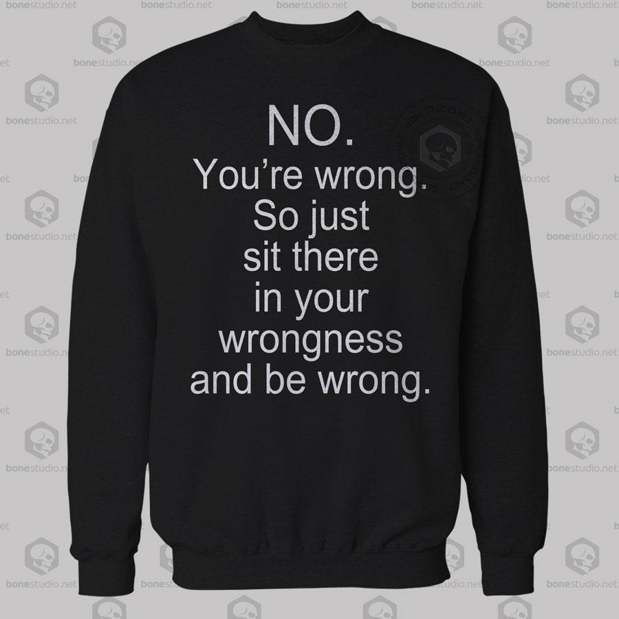 No You're Wrong Sweatshirt