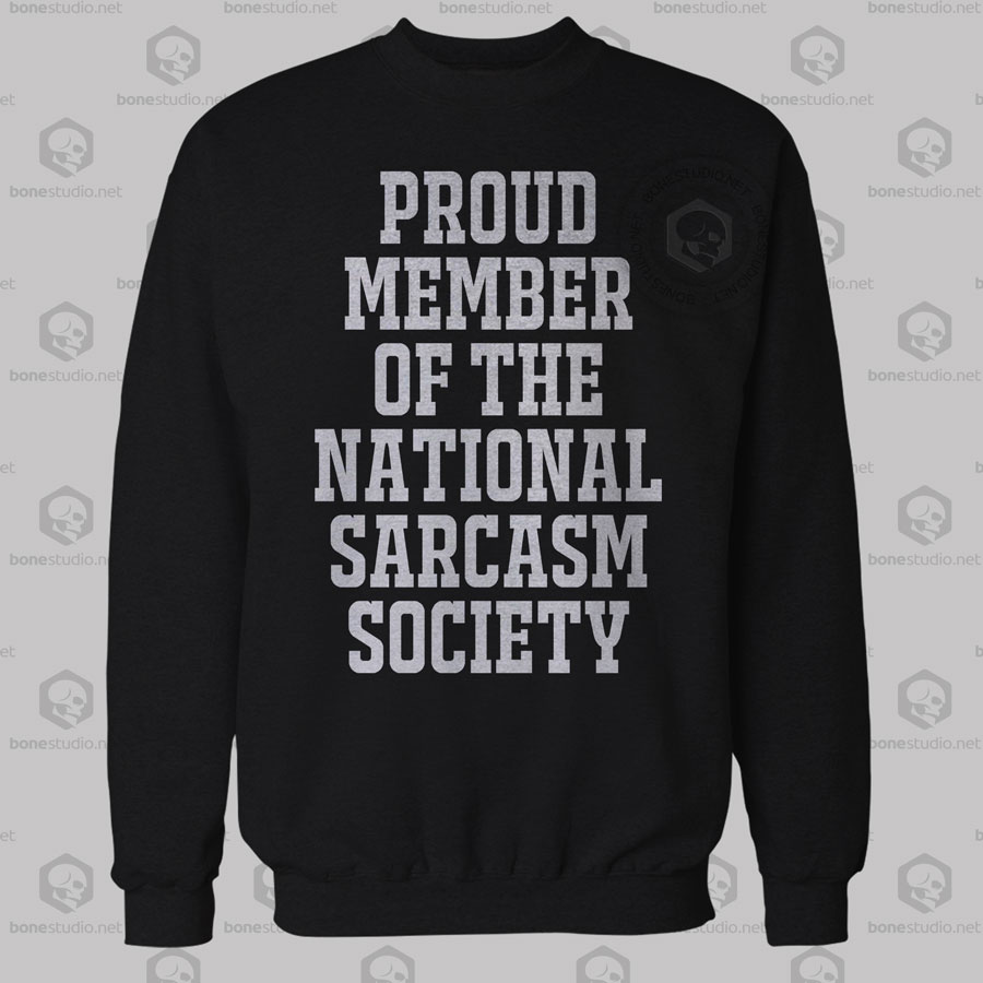 Proud Member Of The National Sarcasm Society Sweatshirt