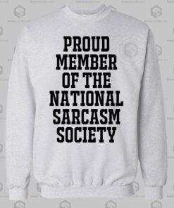 Proud Member Of The National Sarcasm Society Sweatshirt