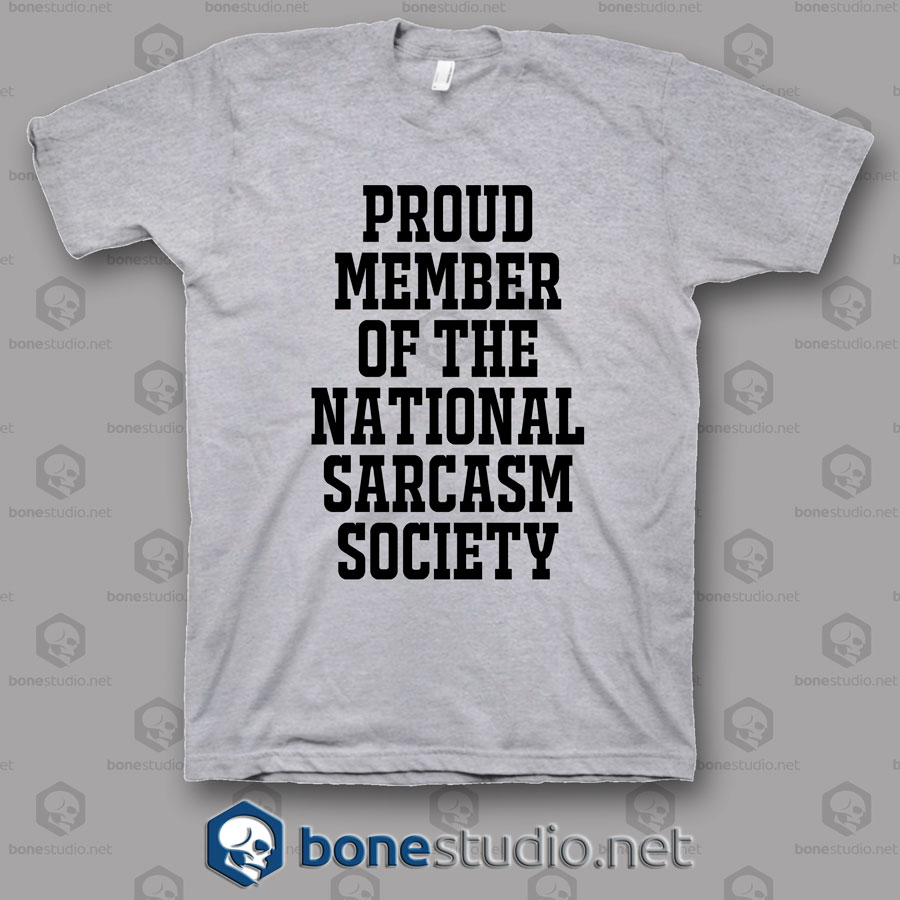 Proud Member Of The National Sarcasm Society T Shirt