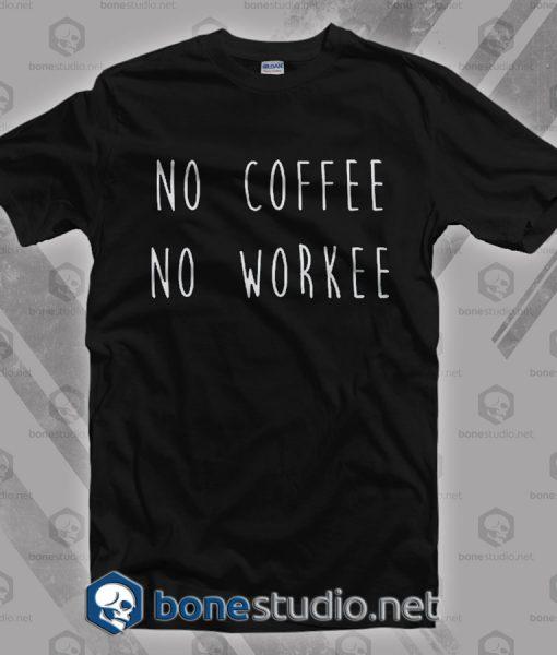 No Coffee No Workee T Shirt