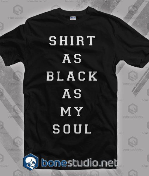Shirt As Black As My Soul T Shirt