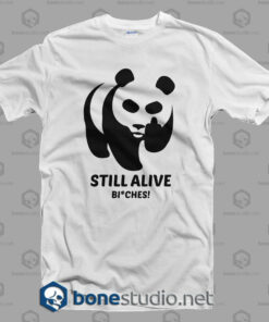 Still Alive Bitches T Shirt