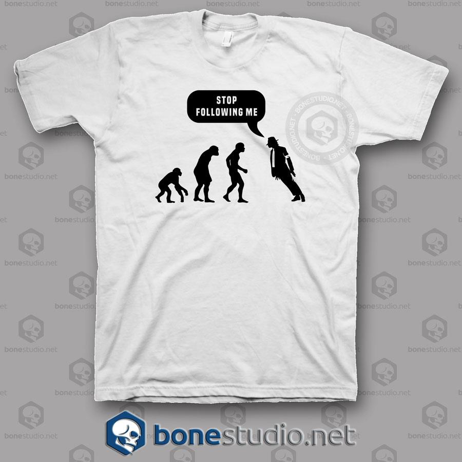 Stop Following Me T Shirt