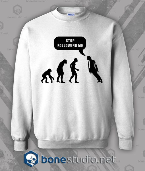 Stop Following Me Michael Jackson Style Sweatshirt
