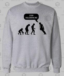Stop Following Me Sweatshirt