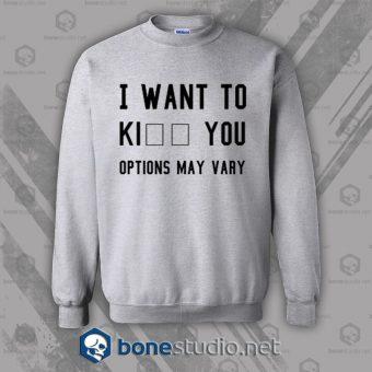 I Want To Kill You Options May Vary Sweatshirt