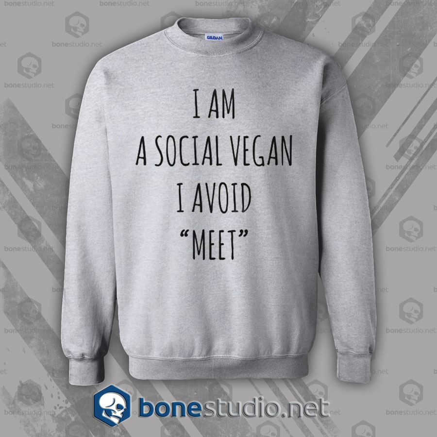 I Am A Social Vegan I Avoid Meet Sweatshirt