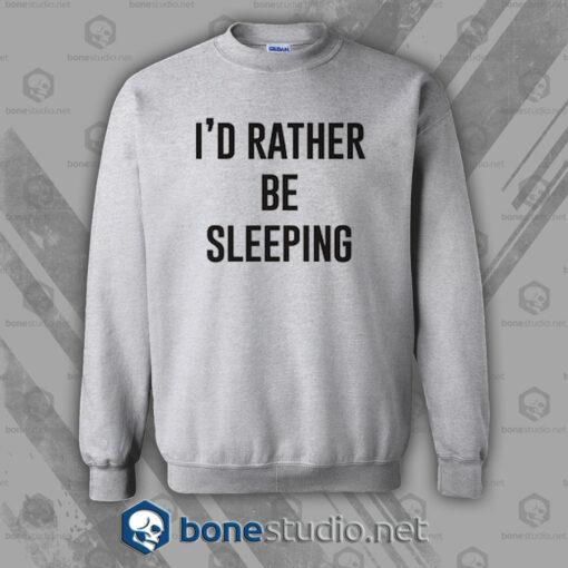 I'd Rather Be Sleeping Sweatshirt