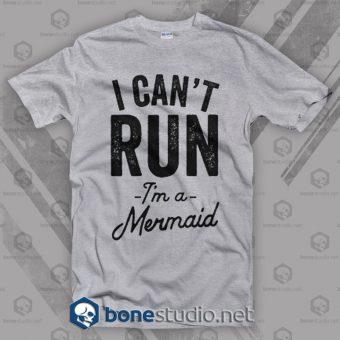 I Cant Run I'm A Mermaid T Shirt