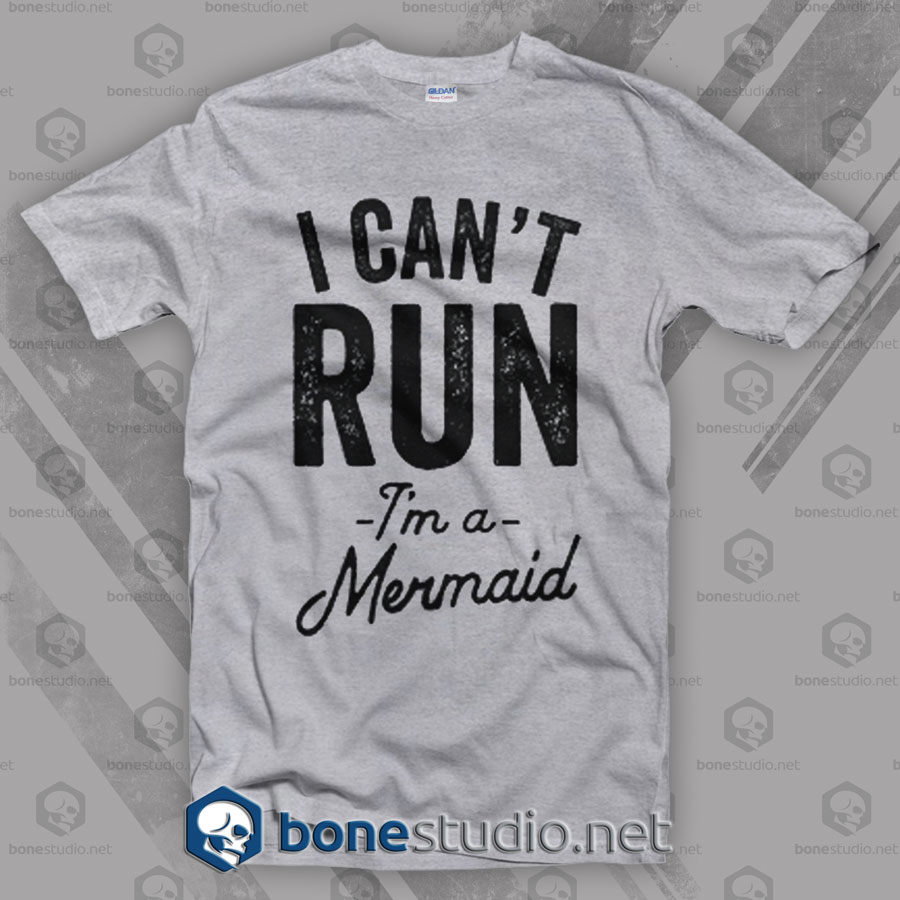 I Cant Run I'm A Mermaid T Shirt