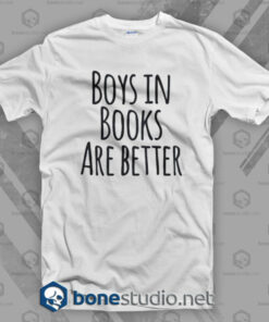 Boys In Books Are Better T Shirt