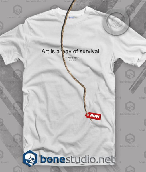 Art Is A Way Of Survival Imagine Yoko Ono T Shirt