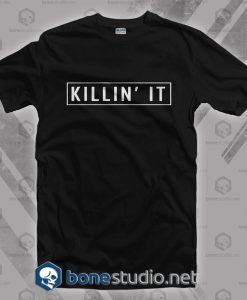 Killin It T Shirt