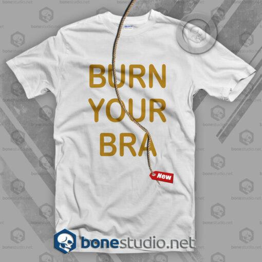 Burn Your Bra T Shirt