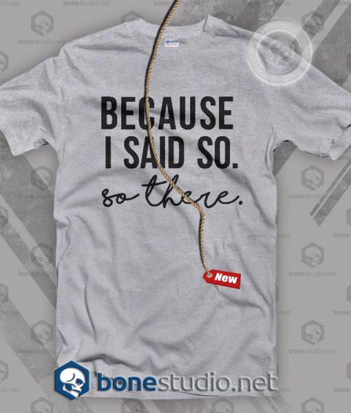 Because I Said So T Shirt