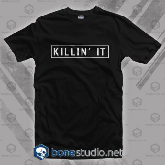 Killin It T Shirt