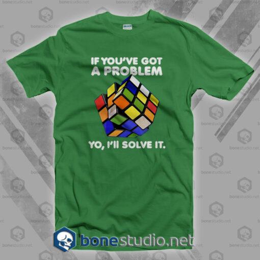 If You've Got A Problem T Shirt
