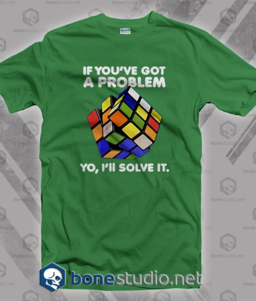 If You've Got A Problem T Shirt