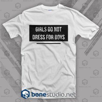 Girls Do Not Dress For Boys Feminist T Shirt