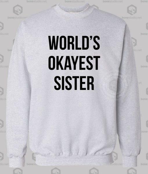 World'sWorld's Okayest Sister Sweatshirt Okayest Sister Sweatshirt