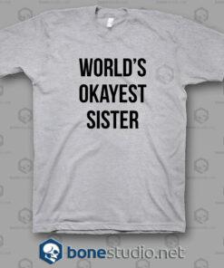 Worlds Okayest Sister T Shirt w.jpgg