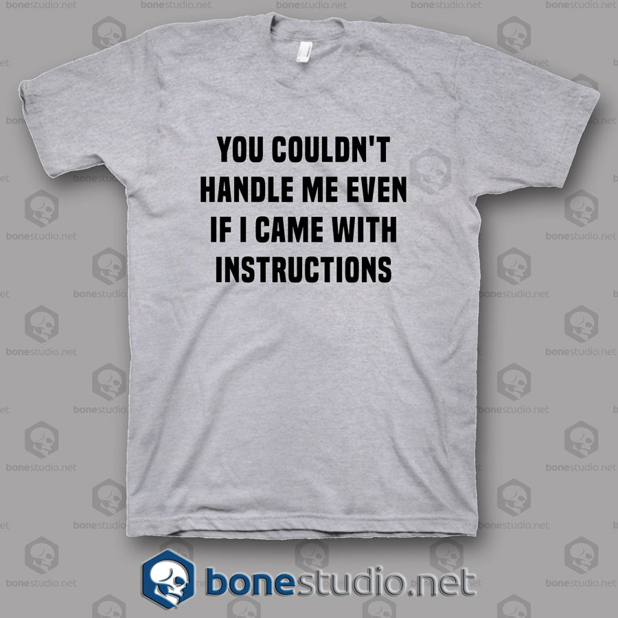 You Couldn't Handle Me Even T Shirt