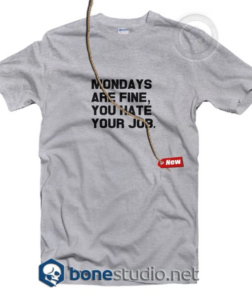 Mondays Are Fine You Hate Your Job T Shirt