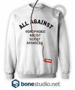 All Against Homophobic Racist Sexist Asshole Sweatshirt