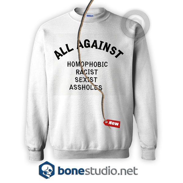 All Against Homophobic Racist Sexist Asshole Sweatshirt