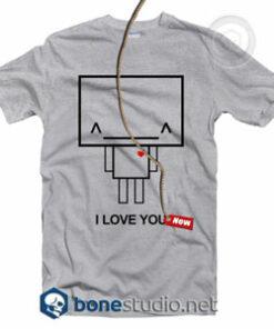 I Love You T Shirt