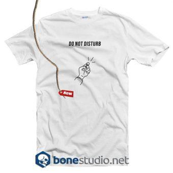 Do Not Disturb T Shirt