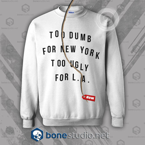 Too Dumb For New York Sweatshirt